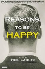 Reasons to Be Happy : Thou Art the Thing Itself - Neil LaBute
