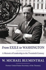 From Exile to Washington : A Memoir of Leadership in the Twentieth Century - W Michael Blumenthal