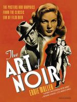 The Art of Noir : The Posters and Graphics from the Classic Era of Film Noir - Eddie Muller
