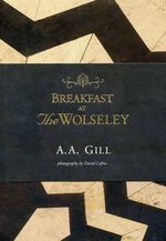Breakfast at the Wolseley : Recipes from London's Favourite Restaurant - A A Gill