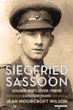 Siegfried Sassoon : Soldier, Poet, Lover, Friend - Jean Moorcroft Wilson