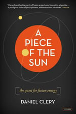 A Piece of the Sun : The Quest for Fusion Energy - Daniel Clery