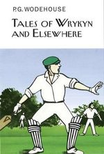 Tales of Wrykyn and Elsewhere - P G Wodehouse
