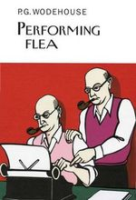Performing Flea - P G Wodehouse