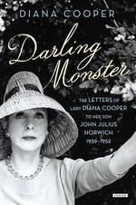 Darling Monster : The Letters of Lady Diana Cooper to Son John Julius Norwich, 1939-1952 - Diana Cooper