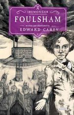 Foulsham : The Iremonger Trilogy: Book Two - Edward Carey