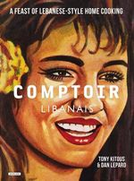 Comptoir Libanais : A Feast of Lebanese-Style Home Cooking - Tony Kitous