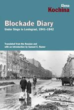 Blockade Diary : Under Siege in Leningrad, 1941-1942 - Elena Kockina