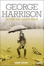 George Harrison Behind the Locked Door : Behind the Locked Door - Graeme Thomson