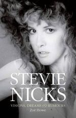 Stevie Nicks : Visions, Dreams & Rumors - Zoe Howe
