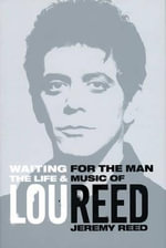 Waiting for the Man : The Life and Career of Lou Reed - Jeremy Reed