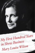 My First Hundred Years in Show Business : A Memoir - Mary Louise Wilson