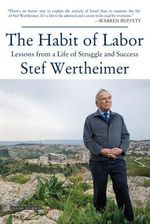 Habit of Labor : Lessons from a Life of Struggle and Success - Stef Wertheimer