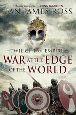War at the Edge of the World : Twilight of Empire: Book One - Ian James Ross