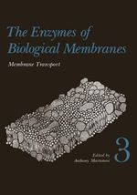 The Enzymes of Biological Membranes : Volume 3 Membrane Transport - Anthony Martonosi