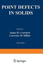 Point Defects in Solids : General and Ionic Crystals - James H. Crawford