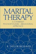 Marital Therapy : A Combined Psychodynamic - Behavioral Approach - R. Taylor Segraves