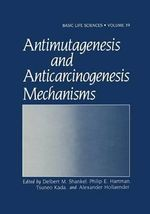 Antimutagenesis and Anticarcinogenesis Mechanisms - Delbert M. Shankel