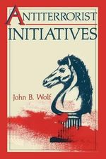 Antiterrorist Initiatives - John B. Wolf