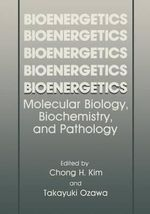 Bioenergetics : Molecular Biology, Biochemistry, and Pathology - Chong H. Kim