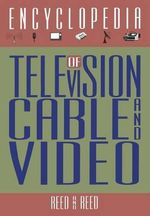 Encyclopedia of Television, Cable, and Video - Robert M. Reed