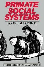 Primate Social Systems : Studies in Behavioural Adaptation - Robin Dunbar