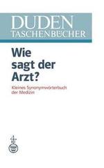 Wie Sagt Der Arzt? : Kleines Synonymworterbuch Der Medizin - Karl-Heinz Ahlheim