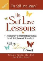 The Self Love Lessons : 7 Lessons Every Woman Must Learn about Herself and the Power of Womanhood - Kellye Queenie Brown