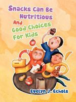Snacks Can Be Nutritious and Good Choices for Kids : With Tasty Vegetarian Cooking! - Evelyn J. Echols