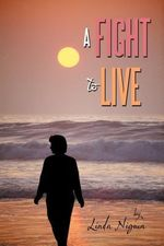 A Fight to Live : My Amazing Journey - Linda Nigma