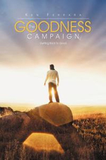 The Goodness Campaign : Getting Back to Good - Ken Ferrara