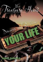 The Treasure Hunt : Discover and Reclaim Your Life - James J. Smith Ph. D.