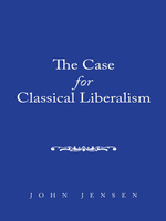 The Case for Classical Liberalism - John Jensen