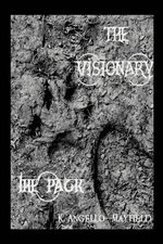 The Visionary : Part 4 - The Pack - K. Angello-Mayfield