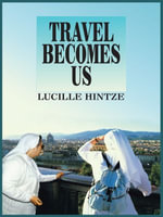 TRAVEL BECOMES US - LUCILLE HINTZE