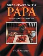 Breakfast with Papa : At the Eureka Street Inn - Chuck Anderson
