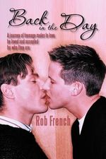 Back in the Day : A Journey of Teenage Males to Love, Be Loved and Accepted for Who They Are. - Rob French