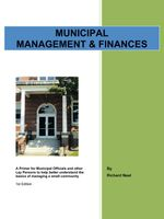 Municipal Management & Finances : A Primer for Municipal Officials and other Lay Persons to help better understand the Basics of managing a small commu - Richard Neal