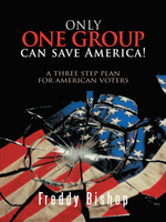 Only One Group Can Save America! : A 3 Step Plan to Convince Congress to Begin Making Decisions - Freddy Bishop