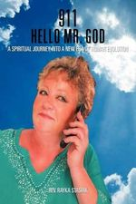 911 Hello Mr. God : A Spiritual Journey Into a New Era of Human Evolution - Rev Rayka Stasiak