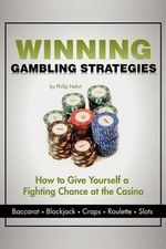 Winning Gambling Strategies : How to Give Yourself a Fighting Chance at the Casino - Philip Nehrt