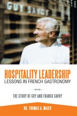 Hospitality Leadership Lessons in French Gastronomy : The Story of Guy and Franck Savoy - Dr. Thomas A. Maier