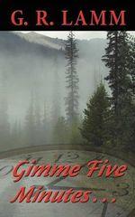 Gimme Five Minutes ... - G. R. Lamm