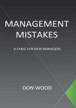 Management Mistakes : A Fable For New Managers - Don Wood