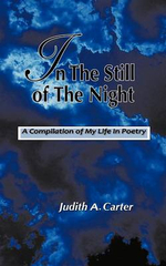 In the Still of the Night : A Compilation of My Life in Poetry - Judith A. Carter