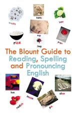 The Blount Guide to Reading, Spelling and Pronouncing English - Beverley Blount