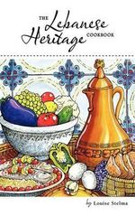 The Lebanese Heritage Cookbook - Louise Stelma