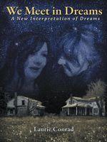 We Meet in Dreams : A New Interpretation of Dreams - Laurie Conrad