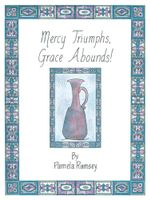 Mercy Triumphs, Grace Abounds - Pamela Ramsey