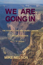 We Are Going in : The Story of the Grand Canyon Disaster - Mike Nelson